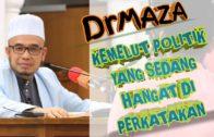DrMAZA | Kemelut Politik Yang Sedang Hangat Di Perkatakan
