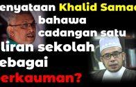 Apa Pandangan Dr MAZA Dengan Khalid Samad Bahawa Cadangan Satu Aliran Sekolah Sebagai Perkauman?