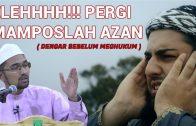 Elehhh!!! Pergi Mampos Lah Azan!( Dengar Sebelum Menghukum )- Dr Rozaimi Ramle –