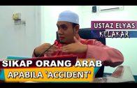 Perangai Arab Apabila Accident (Mengkagumkan)    Ustaz Elyas Ismail