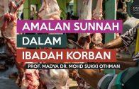 Amalan Sunnah Dalam Ibadah Korban | Prof. Madya Dr. Mohd Sukki Othman