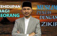Ustaz Muhammad Fahmi : Kehidupan Seorang Muslim Penuh Dengan Zikir Kepada Allah