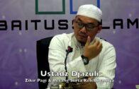 20180121 Ustadz Djazuli : Zikir Pagi & Petang Serta Kelebihannya
