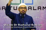 20180729 Ustadz Dr Raehanul Bahraen : Masuk Syurga Sekeluarga, Reunite Sahabat Di Syurga