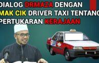Dialog DRMAZA Dengan Mak Cik Driver Taxi Tentang Petukaran Kerajaan