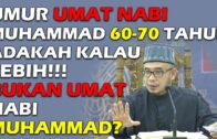 Dr MAZA – Umur Umat Nabi Muhammad 60-70 Tahun, Adakah Kalau Lebih!! Bukan Umat Nabi Muhammad?