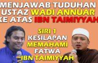 Ustaz Salman Ali Menjawab Tuduhan Ustaz Ustaz Wadi Annuar Ke Atas Ibn Taimiyyah. (SIRI 1)