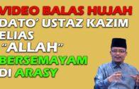 """Video Balas Hujah Dato' Ustaz Kazim Elias"""" ALLAH Bersemayam Di Arasy"""""""