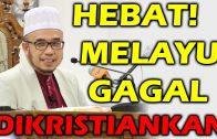 Dr MAZA – Hebat! Melayu Gagal Di Kristiankan