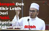 Jangan Dok Zikir Lebih Dari Nabi. Syariat Kepunyaan Allah ~ Dr.maza