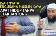 KISAH NYATA Pengusaha Muslim Tanpa Detak Jantung | Ceramah Ustadz Khalid Basalamah Terbaru
