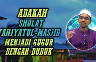 Adakah Dengan DUDUK Sholat Tahiyatul-Masjid Menjadi GUGUR  [ Dr Rozaimi Ramle ]