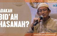 Apakah Ada Bid'ah Hasanah, Ustadz Abu Yahya Badrusalam, Lc.