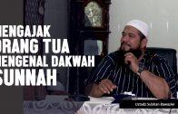 Bagaimana Cara Mengajak Orang Tua Mengenal Dakwah Sunnah, Ustadz Subhan Bawazier