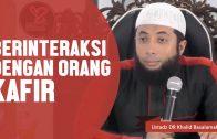 Berinteraksi Dengan Orang Kafir, Ustadz DR Khalid Basalamah, MA