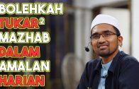 Dr Rozaimi – Bolehkah Tukar-Tukar Mazhab Dalam Amalan Harian?