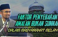 Faktor Penyebaran Amalan BUKAN SUNNAH Dalam Masyarakat Melayu [ Dr Rozaimi Ramle ] .