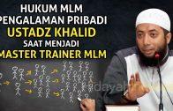 Hukum Multi Level Marketing (MLM) Pengalaman Pribadi Ustadz Khalid Basalamah Menjadi Master Trainer