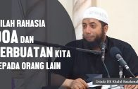 Inilah Rahasia Doa Dan Perbuatan Kita Untuk Orang Lain, Ustadz DR Khalid Basalamah, MA
