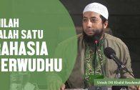 Inilah Salah Satu Rahasia Berwudhu, Ustadz DR Khalid Basalamah, MA