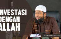 Investasi Dengan Allah, Ustadz DR Khalid Basalamah, MA