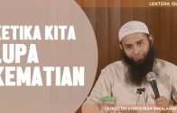 Ketika Kita Lupa Kematian, Ustadz DR Syafiq Riza Basalamah MA