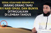 Kisah Bayi Nabi Ismail Yang Ditinggal Di Lembah Tandus Bersama Ibunya | Ustadz Khalid Basalamah 2020