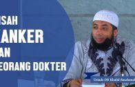 Kisah Kanker Dan Seorang Dokter, Ustadz DR Khalid Basalamah, MA