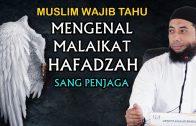 KISAH LUAR BIASA! MENGENAL MALAIKAT HAFADZAH – Ceramah Ustadz Khalid Basalamah Terbaru 2020