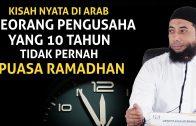 KISAH NYATA Pengusaha 10 Tahun Tidak Pernah Puasa Ramadhan | Ustadz Khalid Basalamah Terbaru 2020