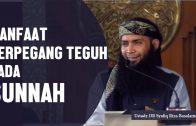 Manfaat Berpegang Teguh Dengan Sunnah, Ustadz DR Syafiq Riza Basalamah, MA