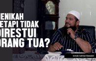 Menikah Tetapi Tidak Disetujui Orang Tua, Ustadz Subhan Bawazier