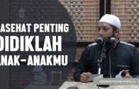 Nasehat Penting, Didiklah Anak Anakmu, Ustadz DR Khalid Basalamah, MA