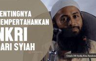 Pentingnya Mempertahankan NKRI Dari Syiah Dan Lainnya, Ustadz DR Syafiq Riza Basalamah, MA