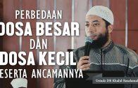 Perbedaan Dosa Besar Dan Kecil Beserta Ancamannya, Ustadz DR Khalid Basalamah, MA