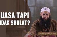 Puasa Tapi Tidak Sholat,  Ustadz DR Syafiq Basalamah MA