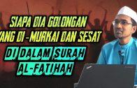 Siapa Golongan Yang Di-Murkai & Sesat Dalam Surah Al-Fatihah  [ Dr Rozaimi Ramle ] .