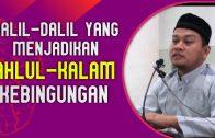 Dalil-Dalil Shahih Yang Membuat Ahlul-Kalam Menjadi PENING  [ Ust. Muhajir Syarifuddin Lc.MA ]