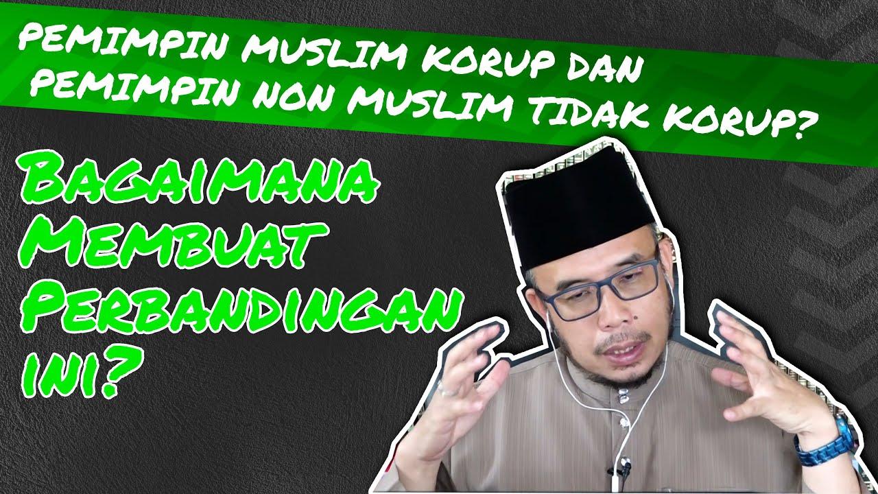 Dr MAZA – Pemimpin Muslim Korup Dan Pemimpin Non Muslim Tidak Korup?