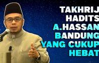 Kemampuan Takhrij Hadits A.Hassan Bandung Yang Cukup HEBAT  [ Dato' Dr MAZA ]