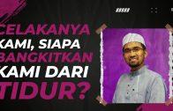 Dr Rozaimi – Celakanya Kami, Siapa Bangkitkan Kami Dari Tidur?
