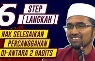 6 Step Menyelesaikan Percanggahan Di-Antara 2 Dalil/Hadits  [ Dr Rozaimi Ramle ]
